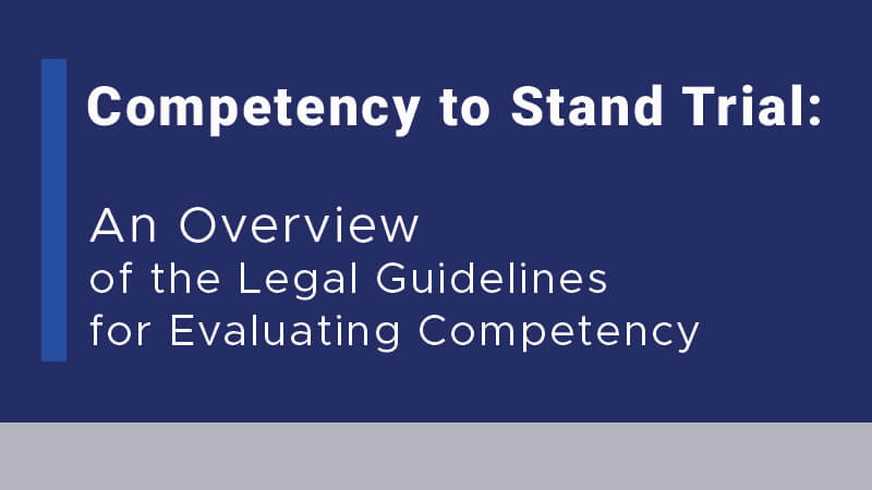 Competency to Stand Trial: An Overview of the Legal Guidelines for Evaluating Competency
