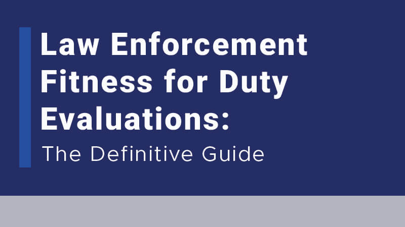 Law Enforcement Fitness for Duty Evaluations: The Definitive Guide