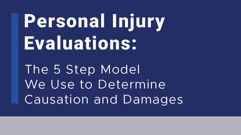 Personal Injury Evaluations: The 5 Step Model We Use to Determine Causation and Damages