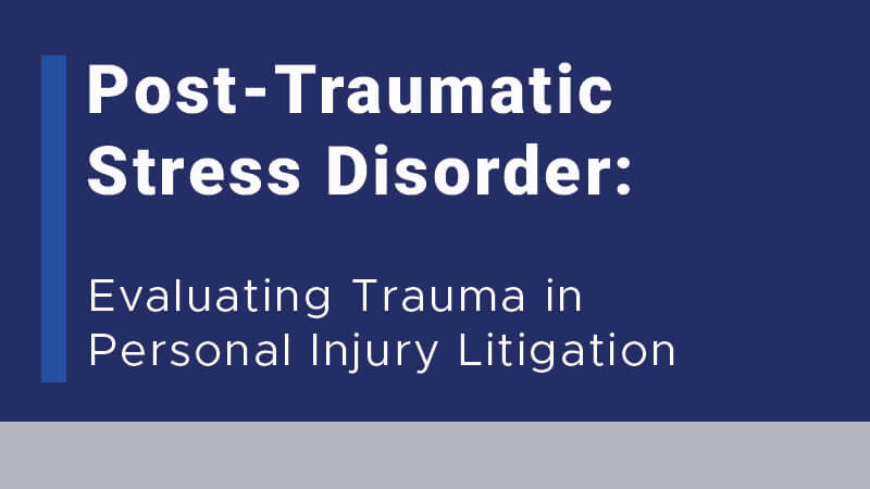 Post-Traumatic Stress Disorder (PTSD): Evaluating Trauma In Personal Injury Litigation