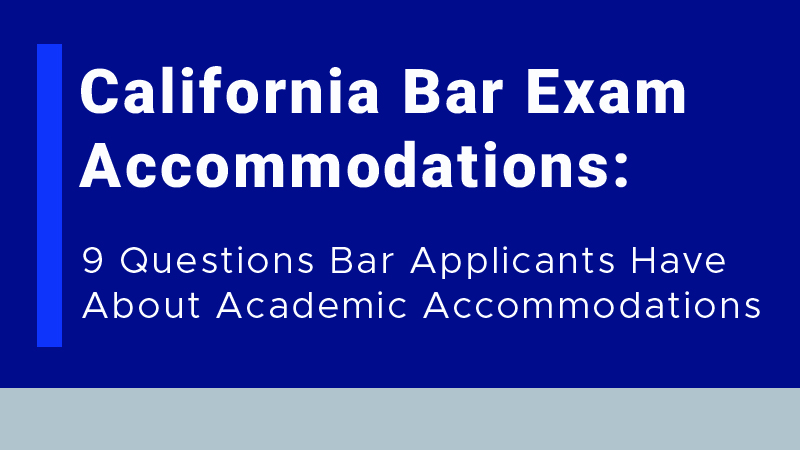 California Bar Exam Accommodations: 9 Questions Bar Applicants Have About Academic Accommodations