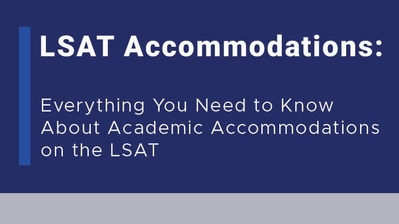 LSAT Accommodations: Everything You Need to Know About Academic Accommodations on the LSAT