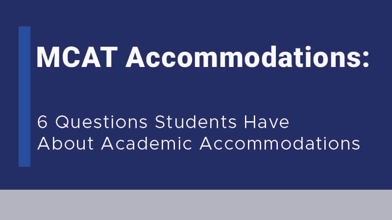 MCAT Accommodations: 6 Questions Students Have About Academic Accommodations