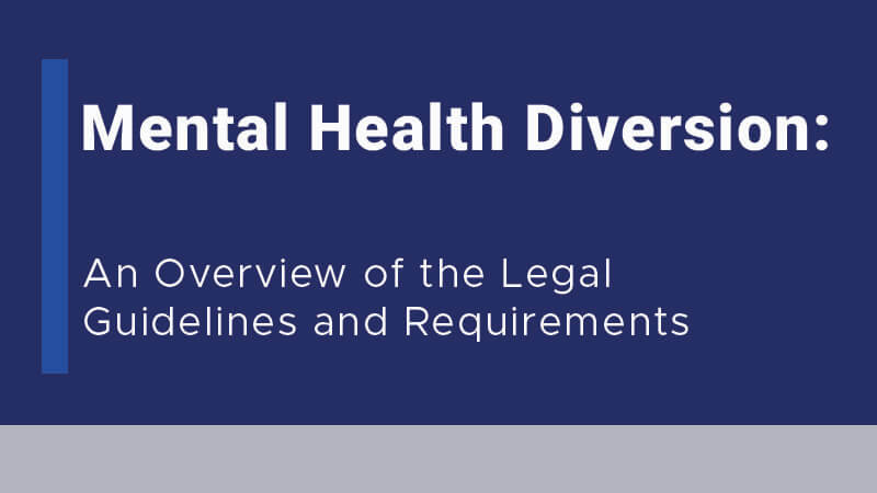 Mental Health Diversion: An Overview of the Legal Guidelines and Requirements